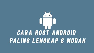 Cara Root Android Paling Lengkap dan Sangat Mudah