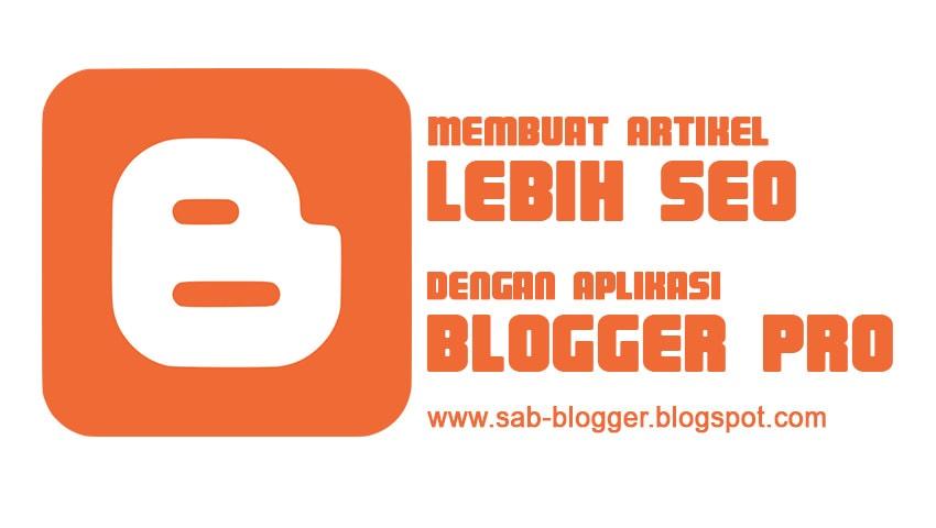 Cara Membuat Artikel Lebih SEO Dengan Aplikasi Blogger Pro