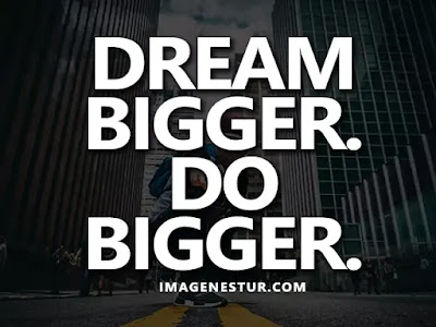 Motivational Quotes Dream bigger. Do bigger.