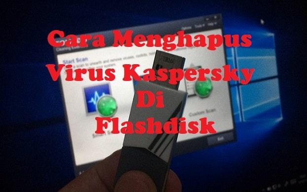 Cara Menghapus Virus Kaspersky di Flashdisk