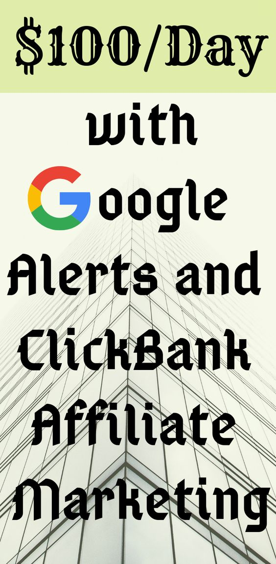 Make $100 a Day with Google Alerts and ClickBank Affiliate Marketing