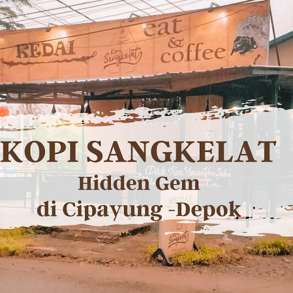 Kopi Sangkelat, Hidden Gem di Cipayung Jaya – Depok