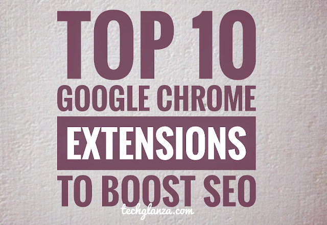 Top 10 Google Chrome Extensions To Boost SEO In 2020