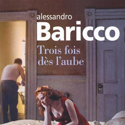 Trois fois dès l'aube de Alessandro Baricco