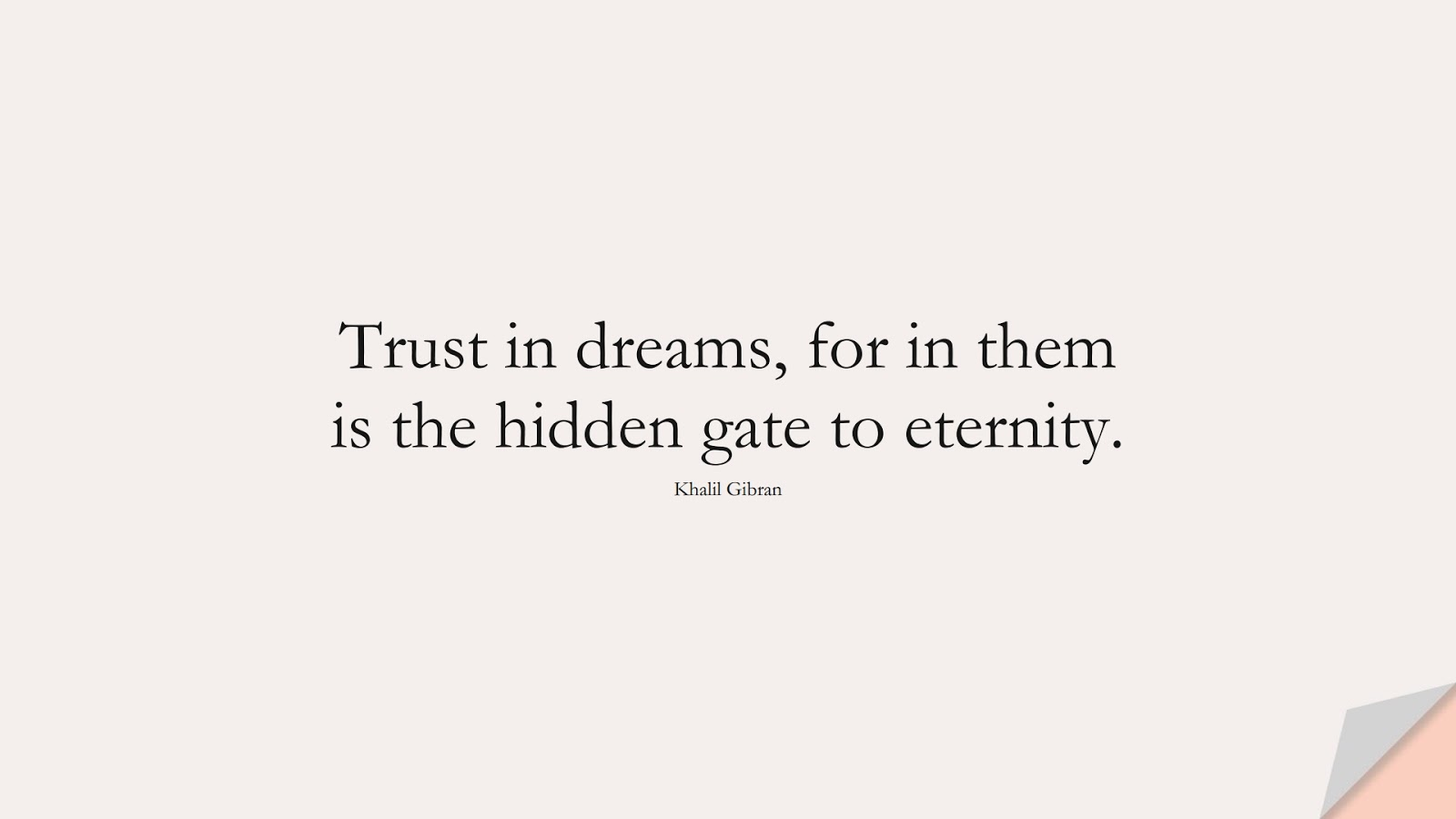Trust in dreams, for in them is the hidden gate to eternity. (Khalil Gibran);  #InspirationalQuotes