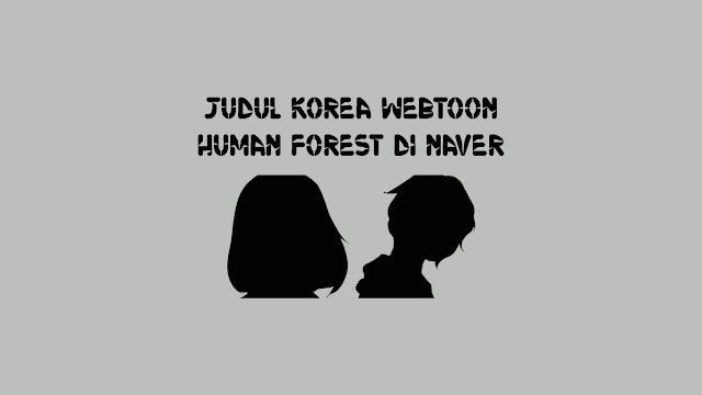 Judul Korea Webtoon Human Forest di Naver
