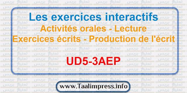 Les exercices interactifs: Activités orales - Lecture - Exercices écrits - Production de l'écrit... UD5-3AEP