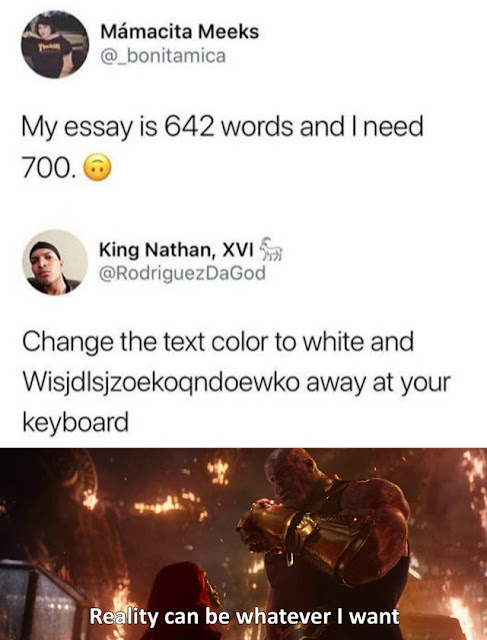 thanos reality can be whatever i want - Mamacita Meeks @ bonitamica My essay is 642 words and I need 700. King Nathan, Xvi Change the text color to white and Wisjdlsjzoekoqndoewko away at your keyboard Reality can be whatever I want