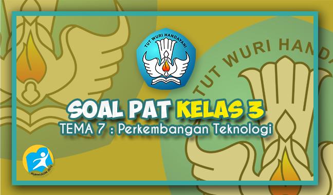Latihan Soal dan Kunci Jawaban PAT Kelas 3 Tema 7 K13 2021