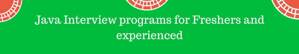 Java Programs asked in interview for freshers and 1 2 3 4 years experienced