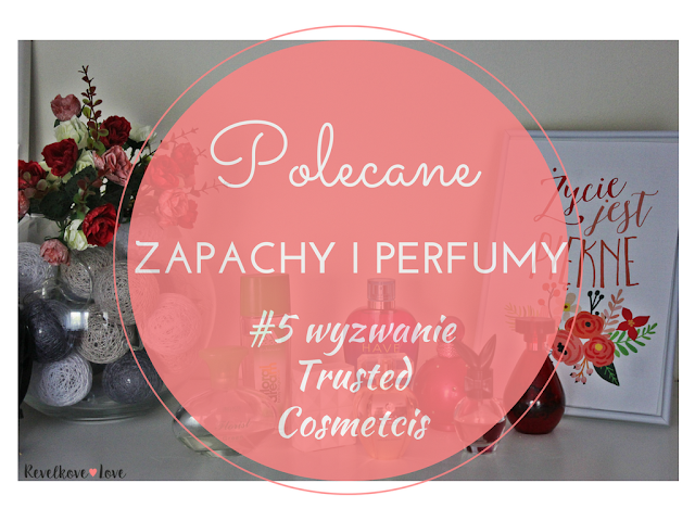 Wyzwanie Trusted Cosmetics | #5 Polecane zapachy i perfumy
