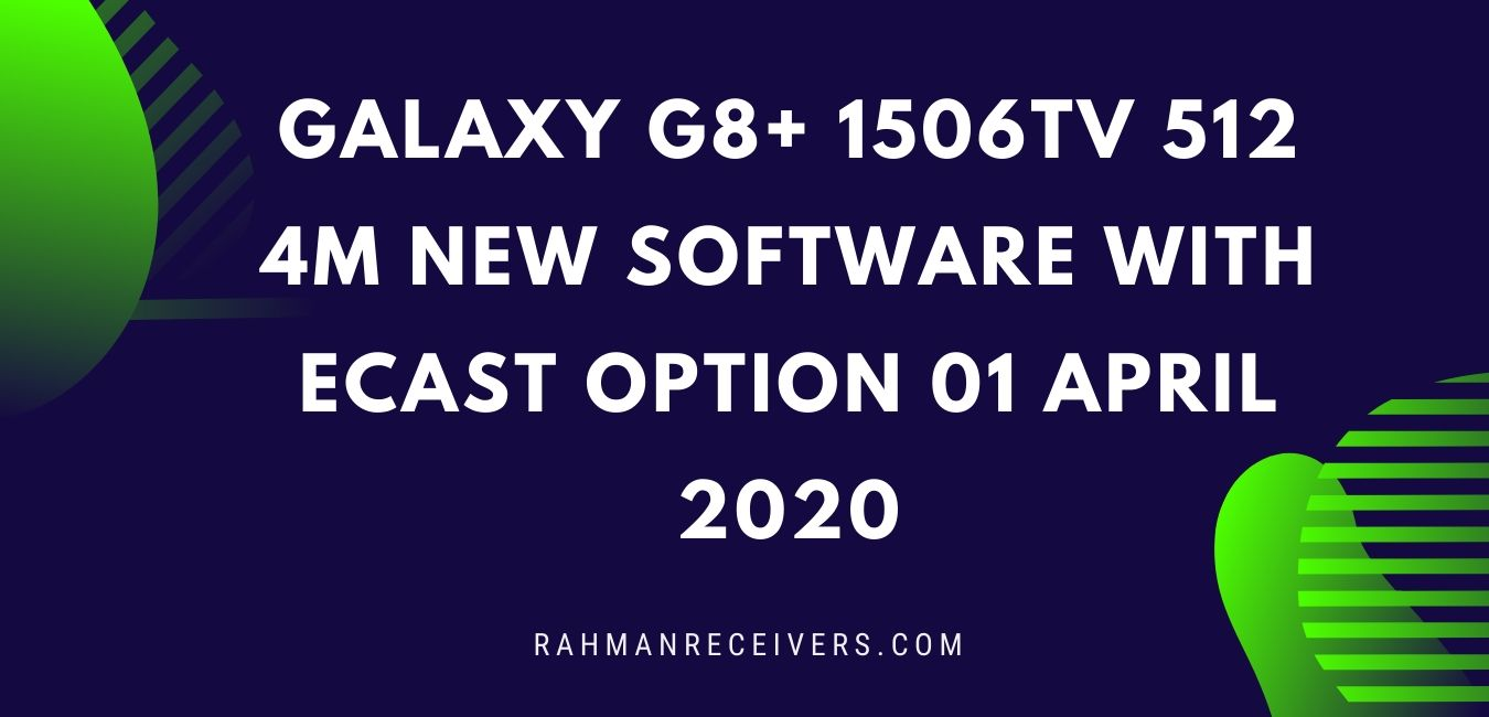 GALAXY G8+ 1506TV 512 4M NEW SOFTWARE WITH ECAST OPTION 01 APRIL 2020