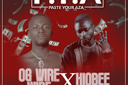 OG WIRE WIRE - P.Y.A (PASTE YOUR AZA) FT HIOBEE