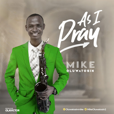 As I Pray by Mike Oluwatosin Mp3 Download
