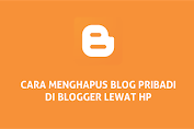 Cara Menghapus Blog Pribadi di Blogger (Blogspot) Lewat HP