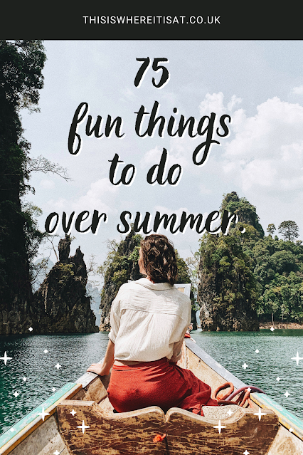 75 fun things to do over summer.