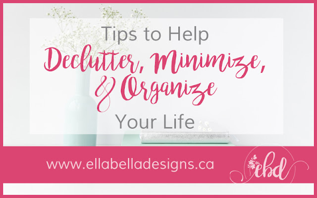 Tips to Help Declutter, Minimize, and Organize Your Life by Ellabella Designs