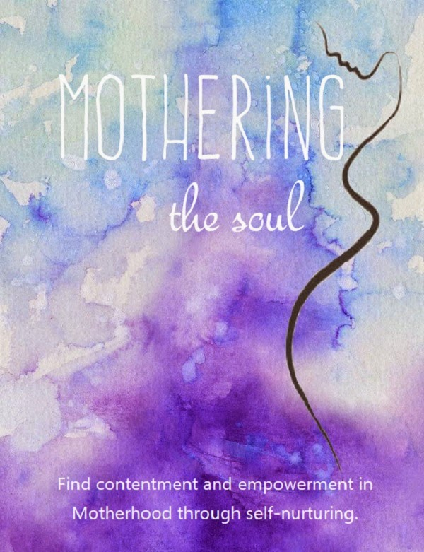 Mothering the soul - finding contentment and empowerment through self nurturing - Bettina Rae