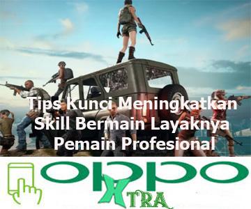 Tips Kunci Meningkatkan Skill Bermain Layaknya Pemain Profesional