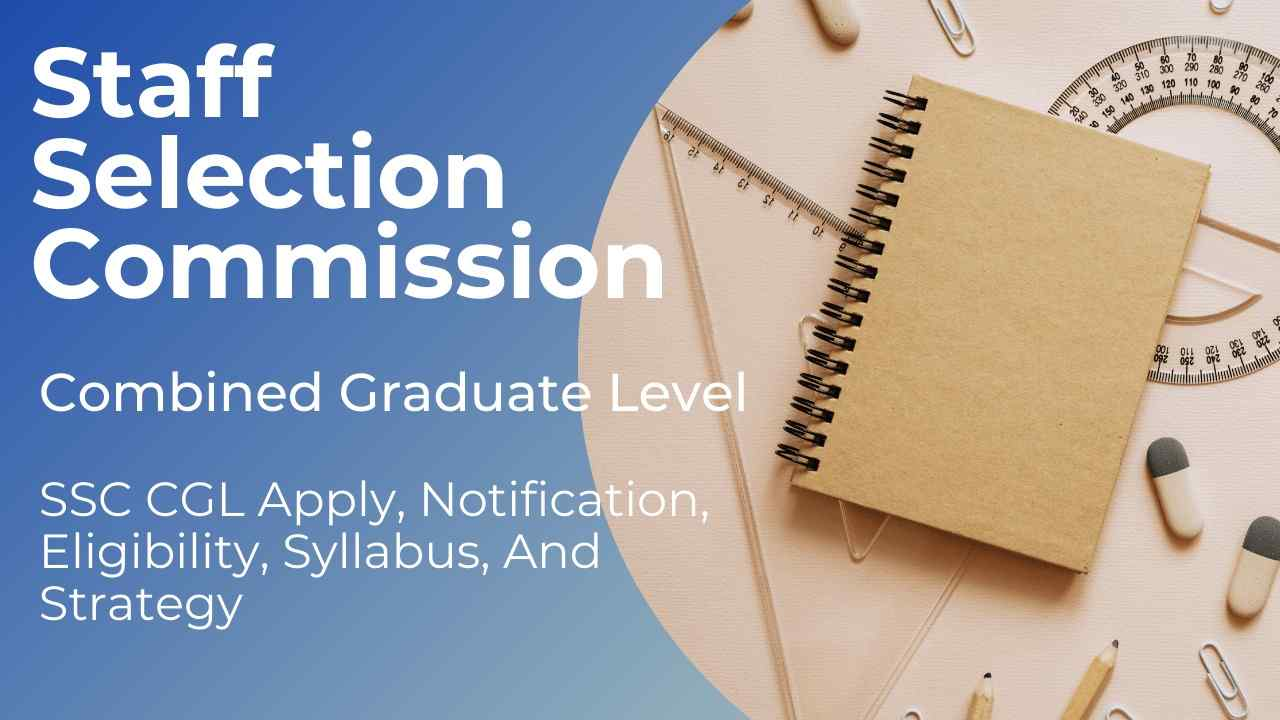 SSC CGL Complete Details , Salary, Syllabus, Types of Posts And Departments