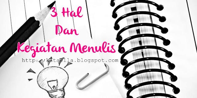 3 Hal Dan Kegiatan Menulis, kegiatan menulis setiap hari, one day one post, emak-emak blogger, kegiatan blogging, menulis setiap hari, yuk menulis, Ella Nurhayati, http://kataella.blogspot.com