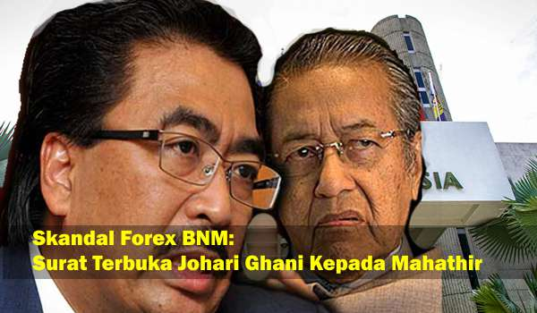 Skandal Forex BNM: Surat Terbuka Johari Ghani Kepada Mahathir