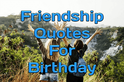 Download and share Friendship Quotes For Birthday