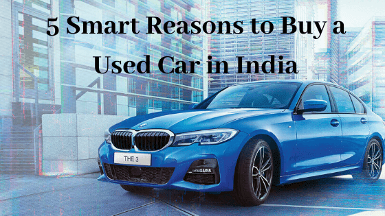 5 Smart Reasons to Buy a Used Car in India - Everyone Must Know