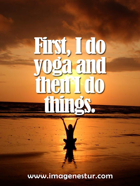 First I do yoga and then I do things