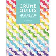 Crumb Quilts: Scrap quilting the zero waste way
