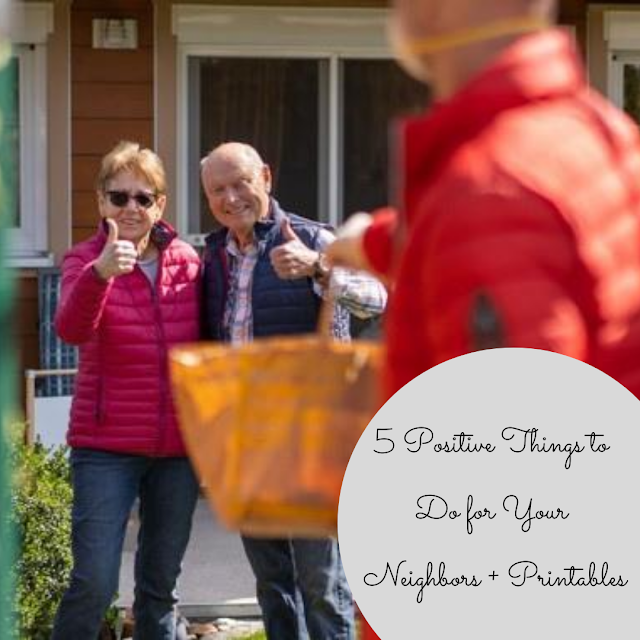 5 Positive Things to Do for Your Neighbors + Free Printables