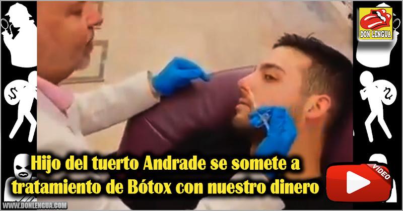 Hijo del tuerto Andrade se somete a tratamiento de Bótox con nuestro dinero