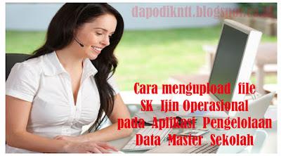 Cara Mengupload  File  SK  Ijin Operasional  Pada  Aplikasi  Pengelolaan  Data  Master  Sekolah