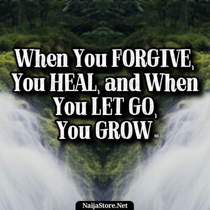 Forgiveness Quotes: When You FORGIVE, You HEAL, and When You LET GO, You GROW - Motivation