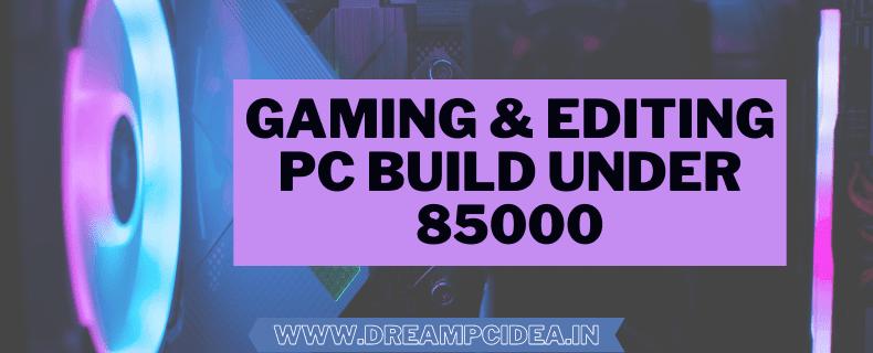 Gaming & Editing PC Build Under 85000