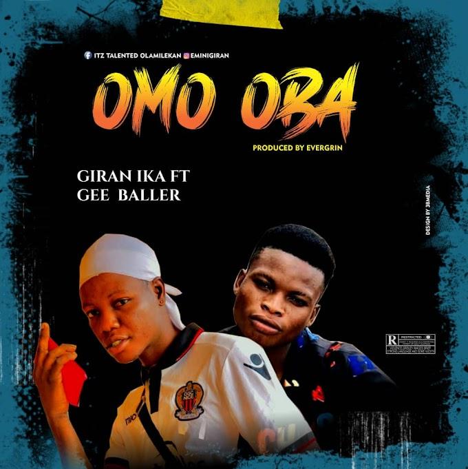 [MUSIC] Giran Ika ft Gee baller – Omo Oba