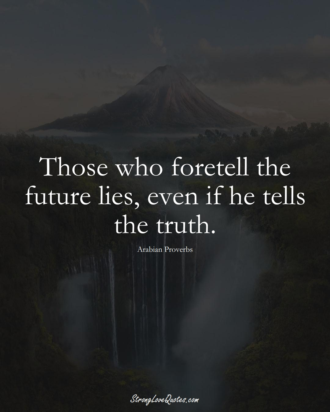 Those who foretell the future lies, even if he tells the truth. (Arabian Sayings);  #aVarietyofCulturesSayings