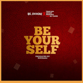 New Music:-BG ft Temiz Hip-Hop Prophets ft Ely Jake's-BE YOUR SELF-(prod by SmGBeatz)