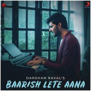 Baarish Lete Aana – Darshan Raval (2018)