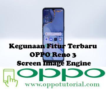 Kegunaan Fitur Terbaru OPPO Reno 3 Screen Image Engine
