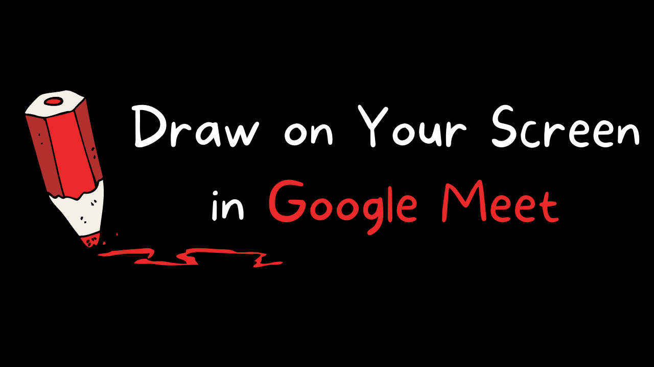 Video - How to Annotate Your Screen in Google Meet
