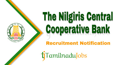 The Nilgiris Central Cooperative Bank Recruitment notification 2019, central govt jobs, govt jobs in tamilnadu, tn govt jobs, govt jobs for graduate