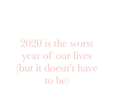 2020 is the worst year of our lives (but it doesn't have to be)
