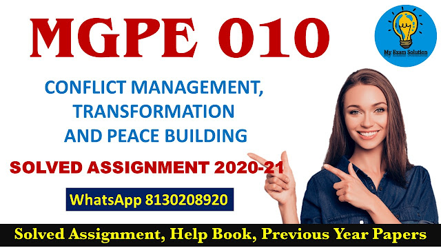 MGPE 010 Solved Assignment 2020-21; MGPE 010 CONFLICT MANAGEMENT, TRANSFORMATION AND PEACE BUILDING Solved Assignment 2020-21