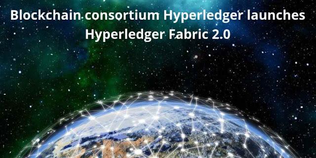 Blockchain consortium Hyperledger launches Hyperledger Fabric 2.0