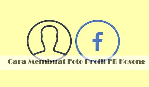 2 Cara Membuat Foto Profil FB Kosong Keren Langsung Di HP