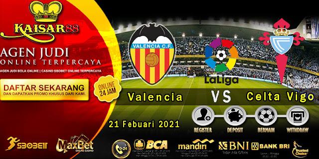 Prediksi Bola Terpercaya Liga Spanyol Valencia vs Celta Vigo 21 Februari 2021