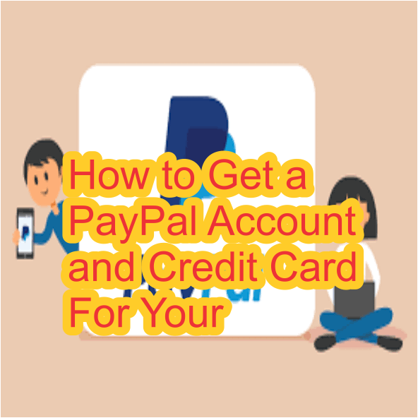 How to Get a PayPal Account and Credit Card For Your Business