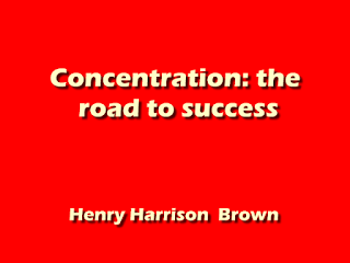 Concentration: the road to success.