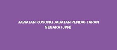 Jawatan Kosong Jabatan Pendaftaran Negara 2019 (JPN)